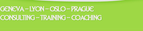 Geneva – Lyon – Oslo – Prague, Consulting – Training – Coaching